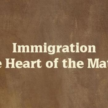 Immigration, The Heart of the Matter